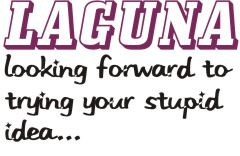 Laguna: Looking Forward To Trying Your Stupid Idea Image